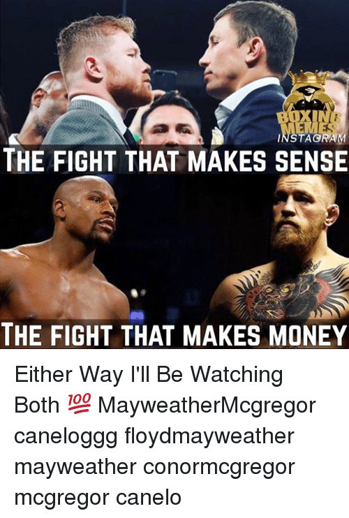 Instagram, Mayweather, and Memes: INSTAGRAM  THE FIGHT THAT MAKES SENSE  THE FIGHT THAT MAKES MONEY Either Way I'll Be Watching Both 💯 MayweatherMcgregor caneloggg floydmayweather mayweather conormcgregor mcgregor canelo