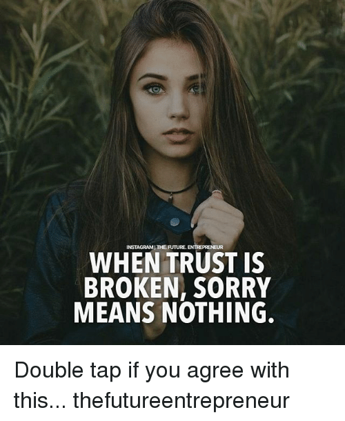 When Trust Is Broken Sorry Means Nothing Quotes: Funny Entrepreneur Memes Of 2017 On SIZZLE