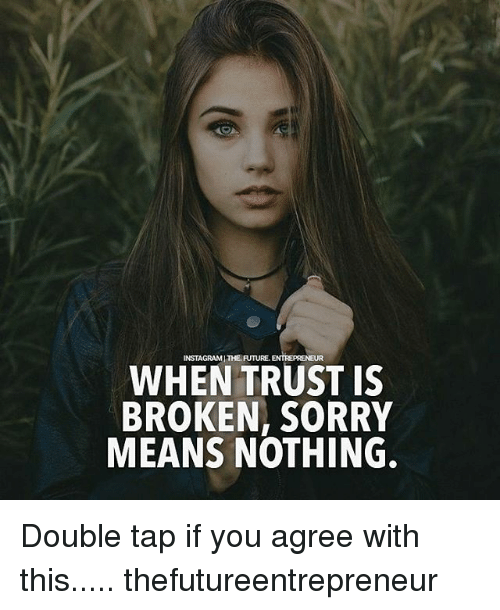 When Trust Is Broken Sorry Means Nothing Quotes: 25+ Best Memes About Nothing