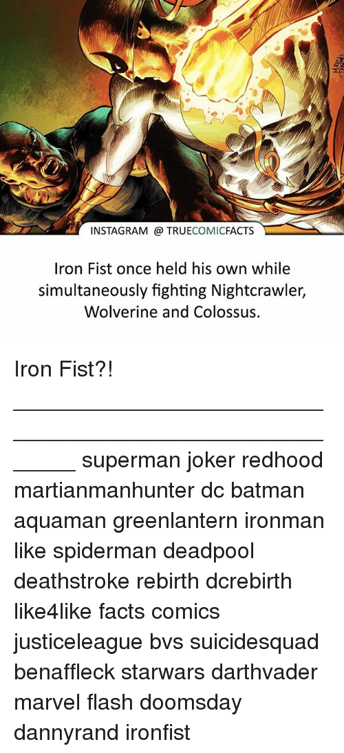 Batman, Facts, and Instagram: INSTAGRAM TRUE  COMIC  FACTS  Iron Fist once held his own while  simultaneously fighting Nightcrawler,  Wolverine and Colossus. Iron Fist?! ⠀_______________________________________________________ superman joker redhood martianmanhunter dc batman aquaman greenlantern ironman like spiderman deadpool deathstroke rebirth dcrebirth like4like facts comics justiceleague bvs suicidesquad benaffleck starwars darthvader marvel flash doomsday dannyrand ironfist