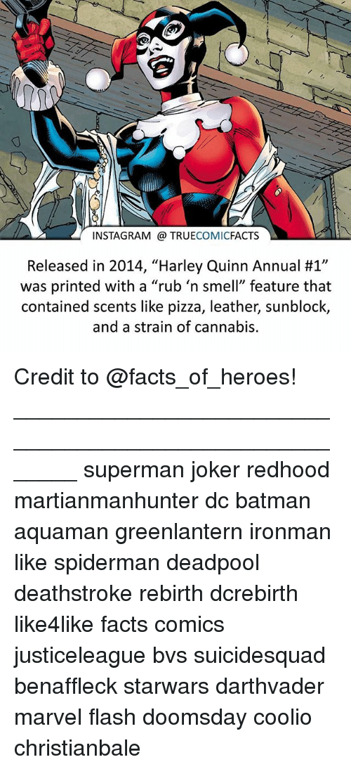 "Spidermane: INSTAGRAM TRUE  COMIC  FACTS  Released in 2014, ""Harley Quinn Annual #1""  was printed with a ""rub 'n smell"" feature that  contained scents like pizza, leather, sunblock,  and a strain of cannabis. Credit to @facts_of_heroes! ⠀_______________________________________________________ superman joker redhood martianmanhunter dc batman aquaman greenlantern ironman like spiderman deadpool deathstroke rebirth dcrebirth like4like facts comics justiceleague bvs suicidesquad benaffleck starwars darthvader marvel flash doomsday coolio christianbale"
