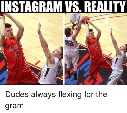 Nba, Grams, and Alwaysed: INSTAGRAM VS REALITY  aNBAMEMES Dudes always flexing for the gram.
