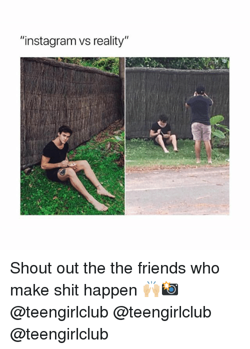 "Friends, Instagram, and Shit: ""instagram vs reality"" Shout out the the friends who make shit happen 🙌🏼📸 @teengirlclub @teengirlclub @teengirlclub"