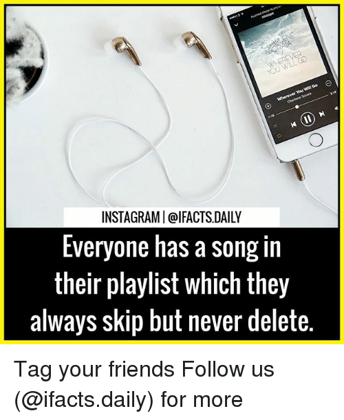 Friends, Memes, and Never: INSTAGRAMI@IFACTS DAILY  Everyone has a song in  their playlist which they  always skip but never delete. Tag your friends Follow us (@ifacts.daily) for more