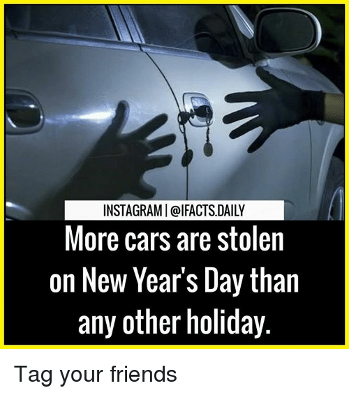 new years day: INSTAGRAMI@IFACTS DAILY  More cars are stolen  on New Year's Day than  any other holiday. Tag your friends