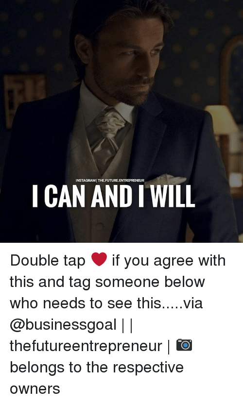 andie: INSTAGRAMITHE FUTURE EUR  I CAN ANDI WILL Double tap ❤ if you agree with this and tag someone below who needs to see this.....via @businessgoal | | thefutureentrepreneur | 📷 belongs to the respective owners