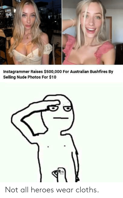 cloths: Instagrammer Raises $500,000 For Australian Bushfires By  Selling Nude Photos For $10 Not all heroes wear cloths.