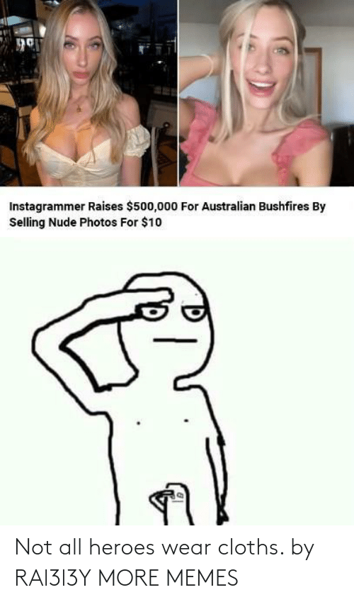 cloths: Instagrammer Raises $500,000 For Australian Bushfires By  Selling Nude Photos For $10 Not all heroes wear cloths. by RAl3l3Y MORE MEMES