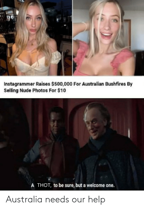 thot: Instagrammer Raises $500,000 For Australian Bushfires By  Selling Nude Photos For $10  A THOT, to be sure, but a welcome one. Australia needs our help