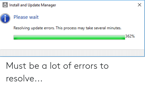please wait: Install and Update Manager  Please wait  Resolving update errors. This process may take several minutes.  362% Must be a lot of errors to resolve...