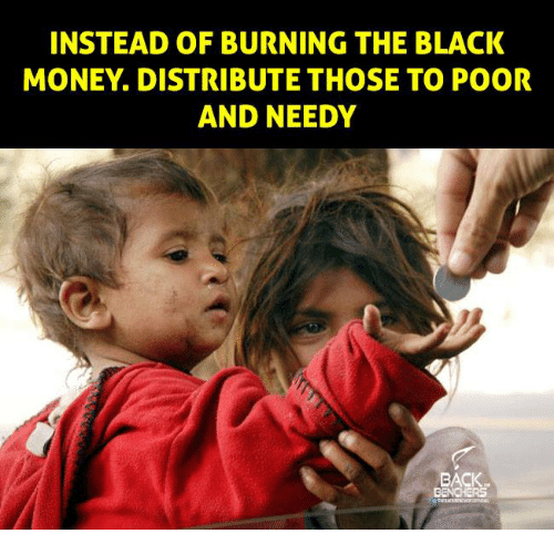 black money: INSTEAD OF BURNING THE BLACK  MONEY DISTRIBUTE THOSE TO POOR  AND NEEDY  BACK  BENCHERS