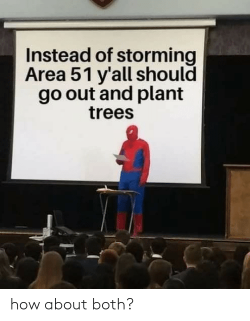 storming: Instead of storming  Area 51 y'all should  go out and plant  trees how about both?