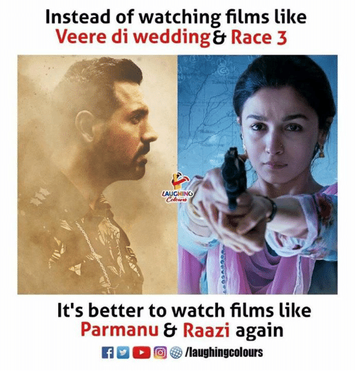 Watch, Wedding, and Race: Instead of watching films like  Veere di wedding& Race 3  LAUGHING  It's better to watch films like  Parmanu & Raazi again  2 (2回5/laughingcolours