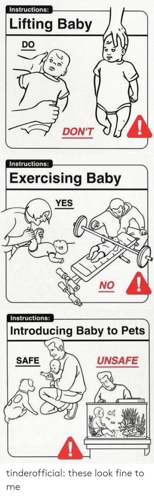 exercising: Instructions:  Lifting Baby  DO  4  DON'T   Instructions:  Exercising Baby  YES  NO   Instructions:  Introducing Baby to Pets  SAFE  UNSAFE tinderofficial: these look fine to me