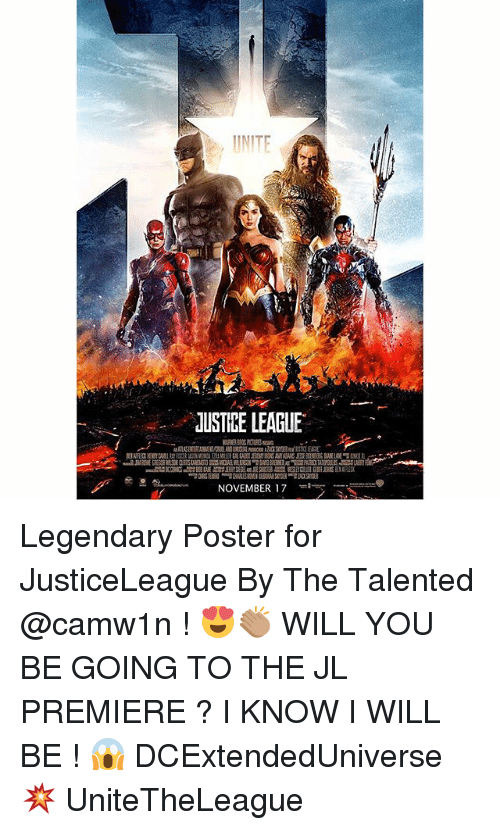 Memes, 🤖, and League: INTE  dUSTICE LEAGUE  NOVEMBER 17 Legendary Poster for JusticeLeague By The Talented @camw1n ! 😍👏🏽 WILL YOU BE GOING TO THE JL PREMIERE ? I KNOW I WILL BE ! 😱 DCExtendedUniverse 💥 UniteTheLeague