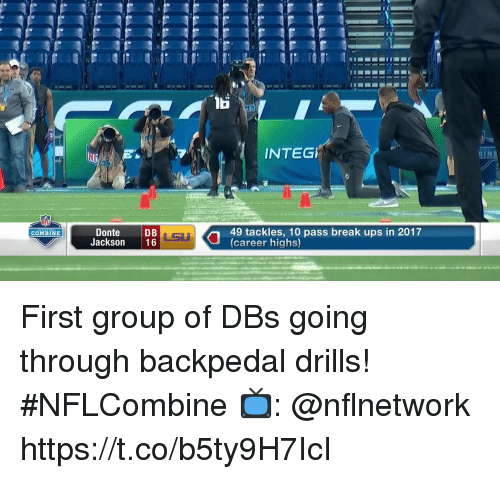 Memes, Ups, and Break: INTEG  BYNE  Donte  Jackson 16  LSU  49 tackles, 10 pass break ups in 2017  (career highs)  COMBINE First group of DBs going through backpedal drills! #NFLCombine  📺: @nflnetwork https://t.co/b5ty9H7IcI