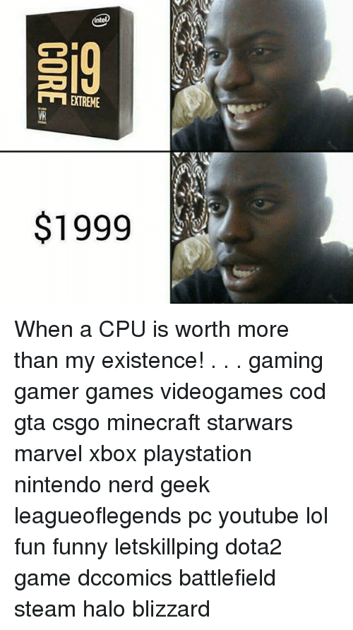 Intell: intel  D  EXTREME  $1999  9 THE  CORE- When a CPU is worth more than my existence! . . . gaming gamer games videogames cod gta csgo minecraft starwars marvel xbox playstation nintendo nerd geek leagueoflegends pc youtube lol fun funny letskillping dota2 game dccomics battlefield steam halo blizzard