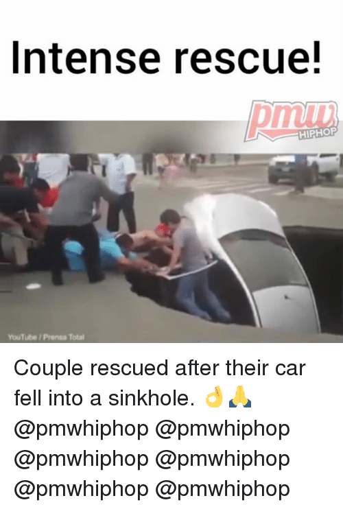 Memes, youtube.com, and Hiphop: Intense rescue!  HIPHOP  YouTube Prensa Total Couple rescued after their car fell into a sinkhole. 👌🙏 @pmwhiphop @pmwhiphop @pmwhiphop @pmwhiphop @pmwhiphop @pmwhiphop
