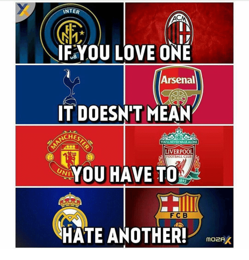 Acms: INTER  ACM  IF YOU LOVE ONE  Arsenal  IT DOESN'T MEAN  SCHES  YOUriLNEVERWALKALONE  LIVERPOOL  FOOTBALL CLUB  YOU HAVE TO  UNIA  1892  HATE ANOTHER!  mo2AK