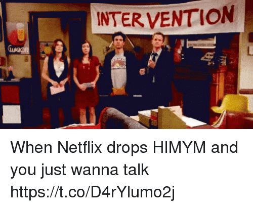 Memes, Netflix, and 🤖: INTER VENTION When Netflix drops HIMYM and you just wanna talk https://t.co/D4rYlumo2j