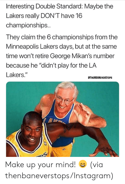 """double standard: Interesting Double Standard: Maybe the  Lakers really DON'T have 16  championships..  They claim the 6 championships from the  Minneapolis Lakers days, but at the same  time won't retire George Mikan's number  because he """"didn't play for the LA  Lakers.""""  THENBANEVERSTOPS Make up your mind! 😄 (via thenbaneverstops/Instagram)"""