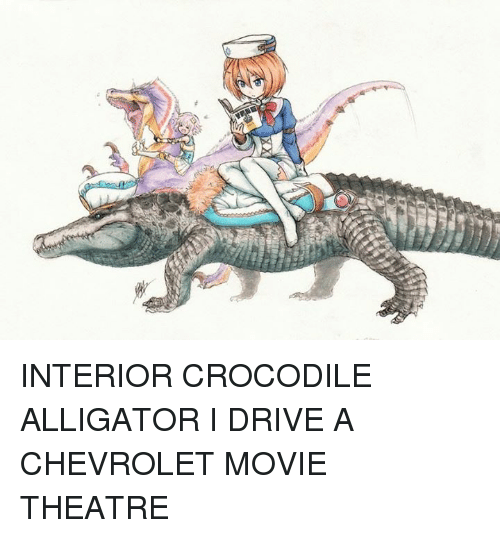 crocodile alligator i drive a chevrolet movie theatre. Cars Review. Best American Auto & Cars Review