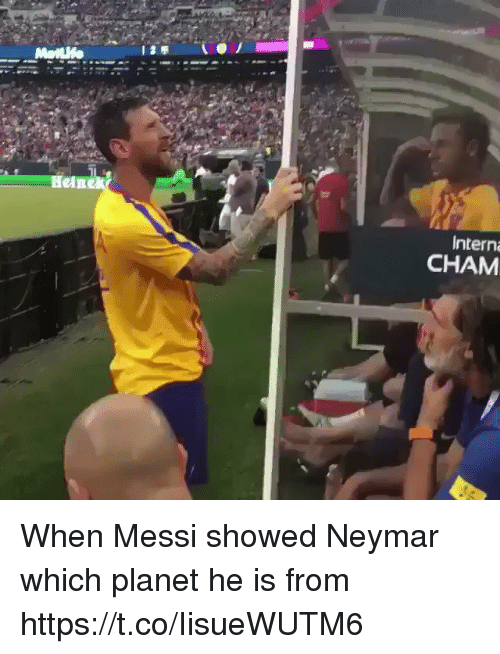 Neymar, Soccer, and Messi: Intern  CHAM When Messi showed Neymar which planet he is from  https://t.co/IisueWUTM6