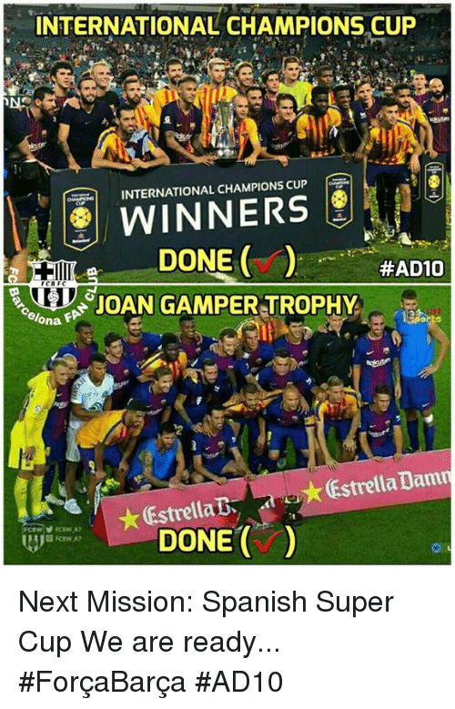 Memes, Spanish, and International: INTERNATIONAL CHAMPIONS CUP  lp o INTERNATIONAL CHAMPIONS CUP  DONE  ( )-.... #AD10  %na  ★Estrella Dam  DONE) Next Mission: Spanish Super Cup We are ready... #ForçaBarça  #AD10