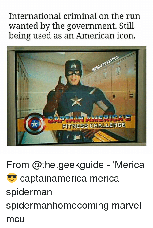 Memes, Run, and American: International criminal on the run  wanted by the government. Still  being used as an American icon.  FITNESS CHALLENGE From @the.geekguide - 'Merica 😎 captainamerica merica spiderman spidermanhomecoming marvel mcu