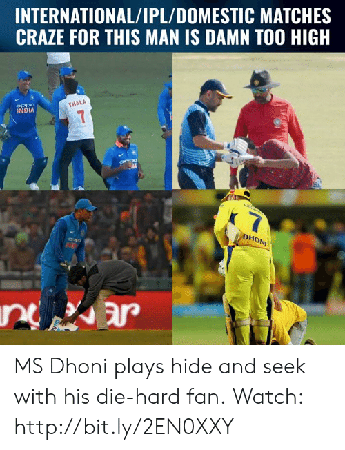 die hard: INTERNATIONAL/IPL/DOMESTIC MATCHES  CRAZE FOR THIS MAN IS DAMN TOO HIGH  OPP9  INDIA  THALA  Ho MS Dhoni plays hide and seek with his die-hard fan.  Watch: http://bit.ly/2EN0XXY
