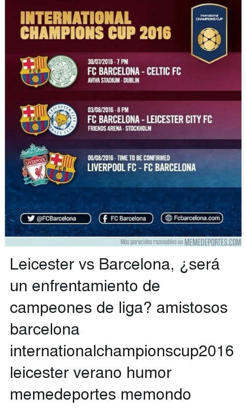 Celtic: INTERNATIONAL  OHAMPIONSCUP  CHAMPIONS CUP 2016  30/01/2016 .1 PM  FC BARCELONA CELTIC FC  FCB  0308/2016 8 PM  FC BARCELONA LEICESTER CITY FC  FRIENDS ARENA .STOCKHOLM  0608/2016. TIME TO BE CONFIRMED  LIVER  LIVERPOOL FC FC BARCELONA  CY OFCBarcelona Of FC Barcelona Fcbarcelona.com Leicester vs Barcelona, ¿será un enfrentamiento de campeones de liga? amistosos barcelona internationalchampionscup2016 leicester verano humor memedeportes memondo