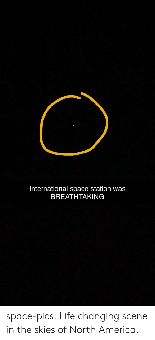 north america: International space station was  BREATHΤΑΚING space-pics:  Life changing scene in the skies of North America.