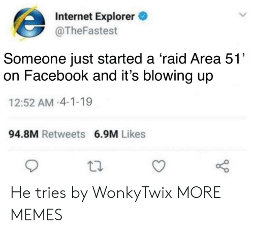 Internet Explorer: Internet Explorer  @TheFastest  Someone just started a 'raid Area 51'  on Facebook and it's blowing up  12:52 AM-4-1-19  94.8M Retweets 6.9M Likes He tries by WonkyTwix MORE MEMES
