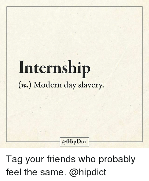 modernism: Internship  (n.) Modern day slavery.  @HipDict Tag your friends who probably feel the same. @hipdict