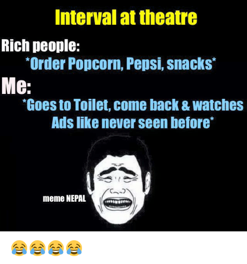 """Popcorn: interval at theatre  Rich people:  """"Order Popcorn, Pepsi, Snacks  Me:  *Goes to Toilet, come back& Watches  Ads like never seen before  meme NEPAL 😂😂😂😂"""