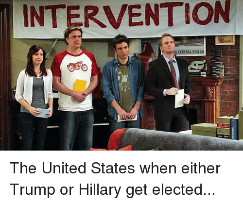 Trump Or Hillary: INTERVENTION  ONTRALSYST The United States when either Trump or Hillary get elected...