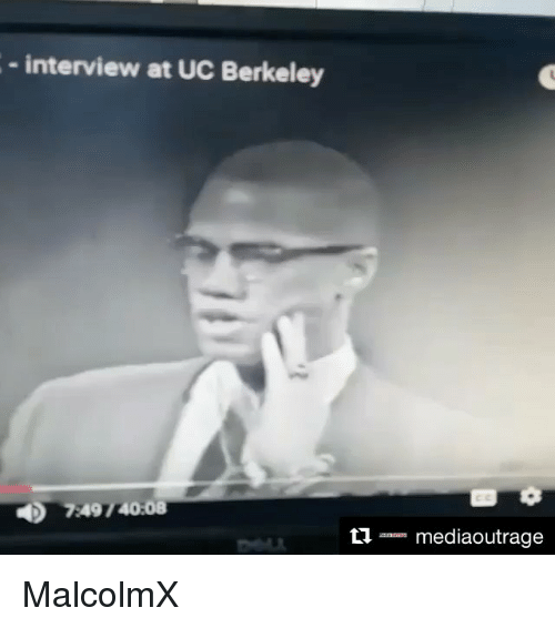 Memes, UC Berkeley, and Berkeley: interview at UC Berkeley  749/2008  mediaoutrage MalcolmX