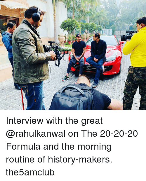 morning routine: Interview with the great @rahulkanwal on The 20-20-20 Formula and the morning routine of history-makers. the5amclub