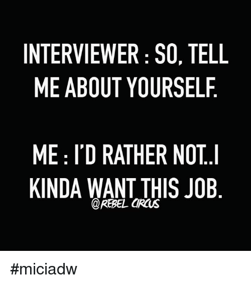 interviewer 50 tell me about yourself me i d rather not