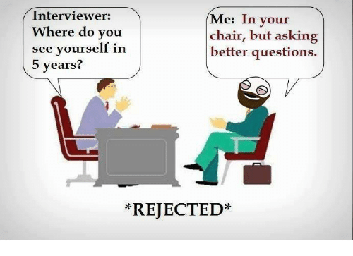Memes, Chair, and Asking: Interviewer:  Me: In your  Where do you  chair, but asking  see yourself in  better questions.  5 years?  REJECTED