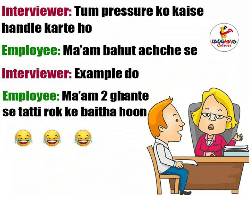 Pressure, Indianpeoplefacebook, and Rok: Interviewer:  Tum pressure Ko kaise  handle karte ho  Employee:  Ma'am bahut achche se  Interviewer:  Example do  Employee:  Ma'am 2 ghante  setantti rok ke baitha hoon
