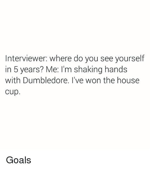 dumbledore goals and goal interviewer where do you see yourself in 5
