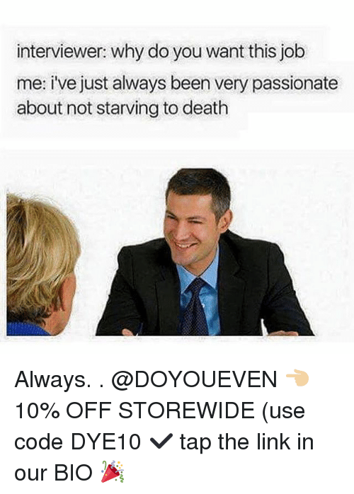 Gym, Death, and Link: interviewer: why do you want this job  me: i've just always been very passionate  about not starving to death Always. . @DOYOUEVEN 👈🏼 10% OFF STOREWIDE (use code DYE10 ✔️ tap the link in our BIO 🎉