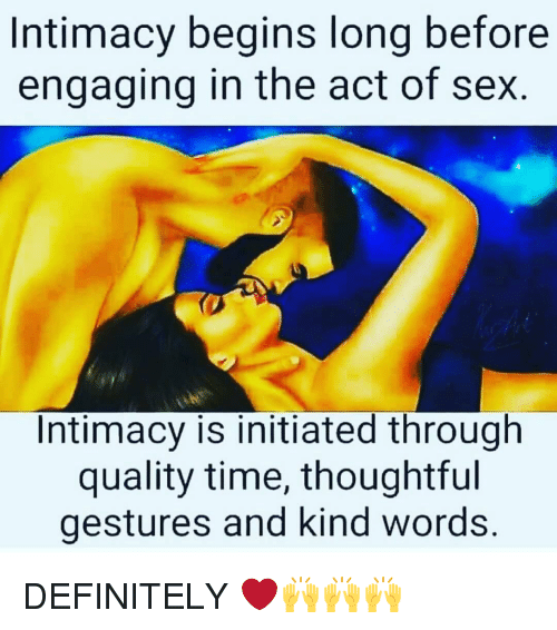 Definitely, Memes, and Sex: Intimacy begins long before  engaging in the act of sex.  Intimacy is initiated through  quality time, thoughtful  gestures and kind words DEFINITELY ❤️🙌🙌🙌