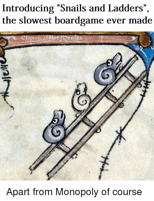 """ladders: Introducing """"Snails and Ladders"""",  the slowest boardgame ever made  assical Art Semes Apart from Monopoly of course"""
