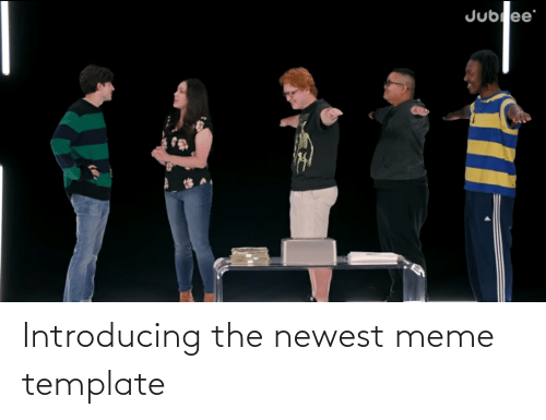 Newest Meme: Introducing the newest meme template