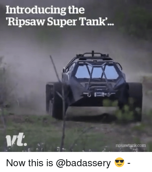 Memes, 🤖, and Super: Introducing the  Ripsaw Super Tank...  nit  ripsawtankcom Now this is @badassery 😎 -