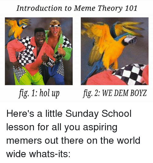 introduction to meme theory 101 fig 1 hol up fig 950221 introduction to meme theory 101 fig 1 hol up fig 2 we dem boyz