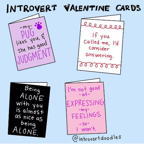 Being Alone, Introvert, and Good: INTROVERT VALENTINE DS  CAR  my  PUG  likes you,  She has good  If  Called me, 'd  consider  ans wering  JUDGMENT  Bein  ALONE  with you  is almost  as nice aS  I'm not good  - at  EXPRESSING  my-  FEELINGS  bein  ALONE  I won't.  @introvertdoodles
