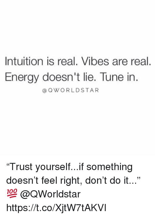 "Energy, Intuition, and Tune: Intuition is real. Vibes are real  Energy doesn't lie. Tune in  @QWORLDSTAR ""Trust yourself...if something doesn't feel right, don't do it..."" 💯 @QWorldstar https://t.co/XjtW7tAKVI"